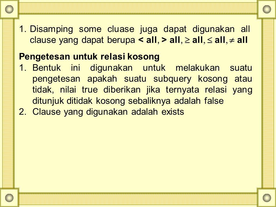 1.Disamping some cluase juga dapat digunakan all clause yang dapat berupa all,  all,  all,  all Pengetesan untuk relasi kosong 1.Bentuk ini digunak