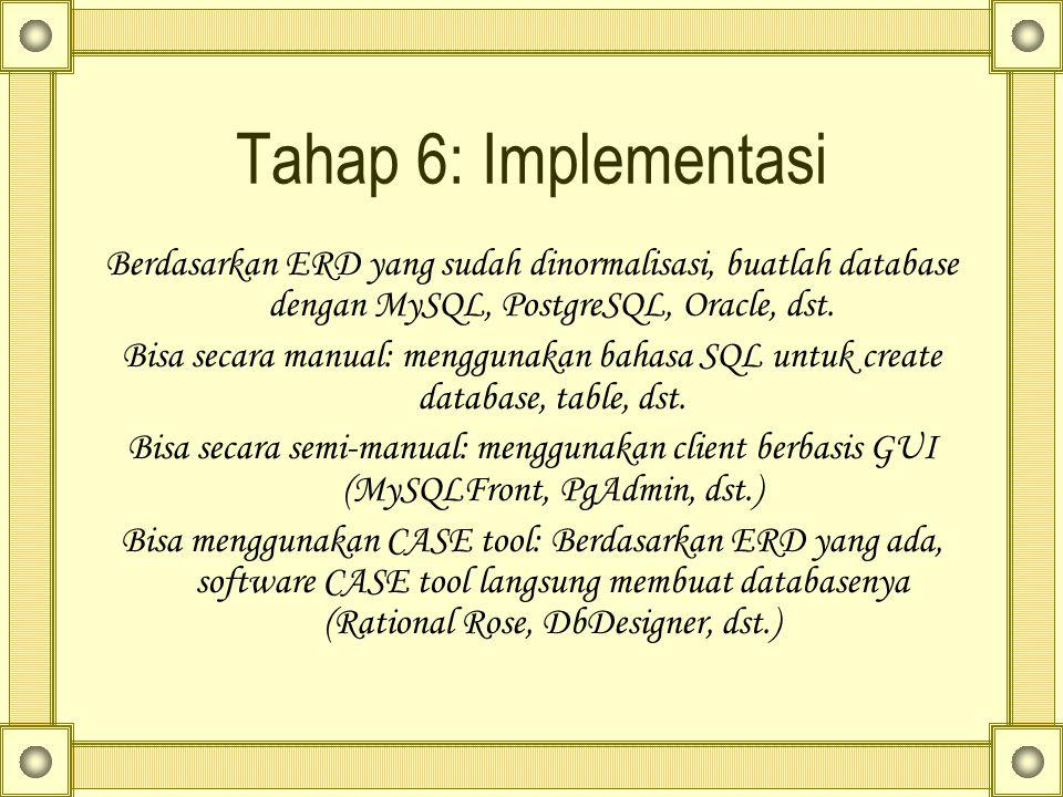 Tahap 6: Implementasi Berdasarkan ERD yang sudah dinormalisasi, buatlah database dengan MySQL, PostgreSQL, Oracle, dst. Bisa secara manual: menggunaka