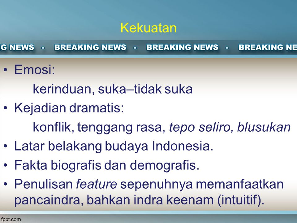 Kekuatan Emosi: kerinduan, suka–tidak suka Kejadian dramatis: konflik, tenggang rasa, tepo seliro, blusukan Latar belakang budaya Indonesia.