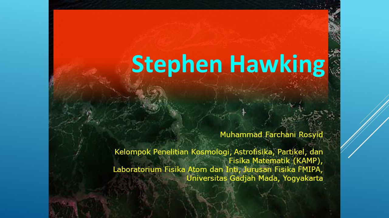 Stephen Hawking Muhammad Farchani Rosyid Kelompok Penelitian Kosmologi, Astrofisika, Partikel, dan Fisika Matematik (KAMP), Laboratorium Fisika Atom d