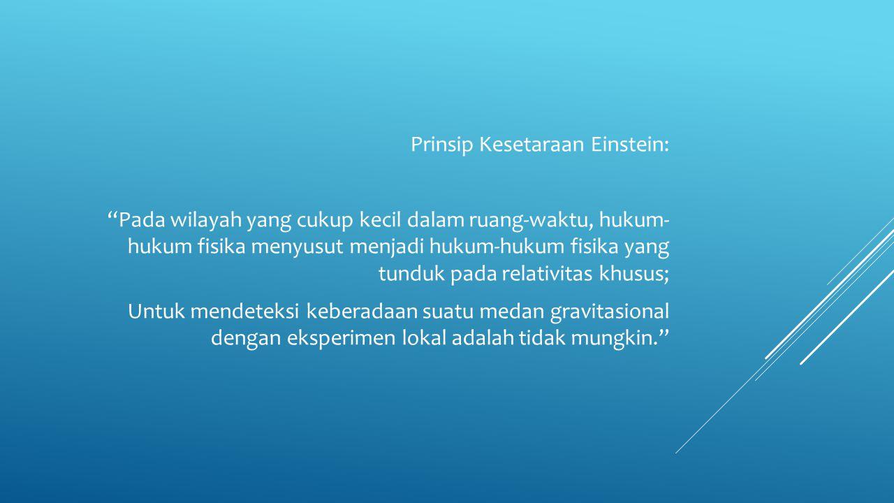 """Prinsip Kesetaraan Einstein: """"Pada wilayah yang cukup kecil dalam ruang-waktu, hukum- hukum fisika menyusut menjadi hukum-hukum fisika yang tunduk pad"""