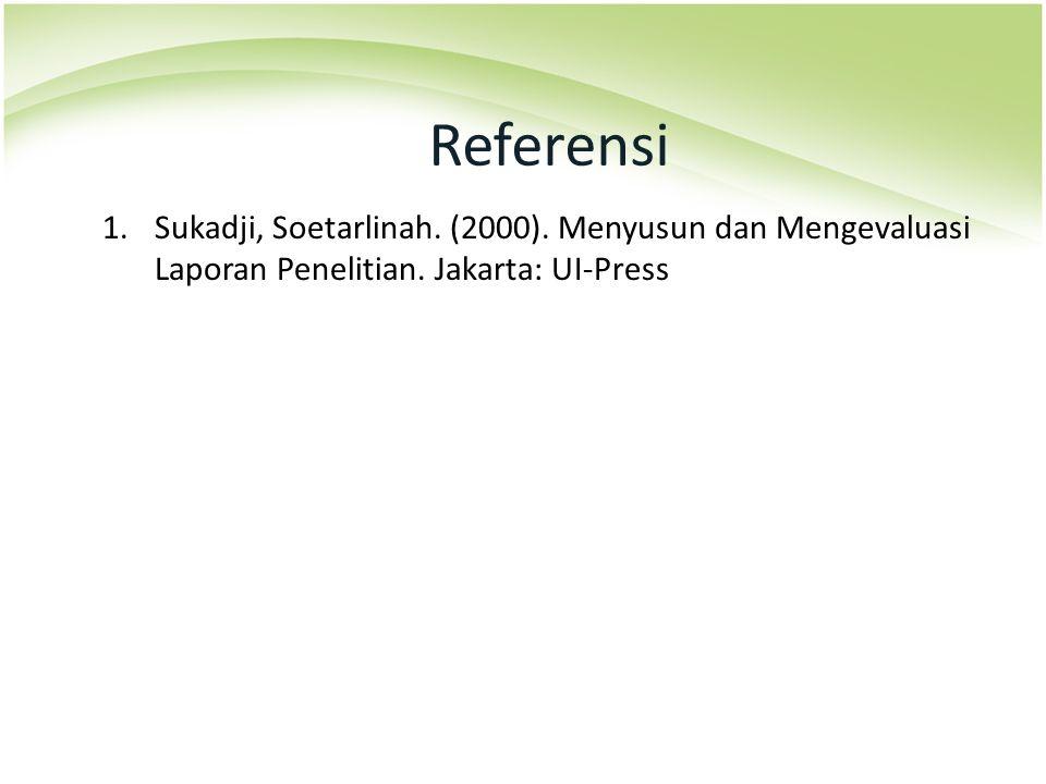 Referensi 1.Sukadji, Soetarlinah. (2000). Menyusun dan Mengevaluasi Laporan Penelitian. Jakarta: UI-Press