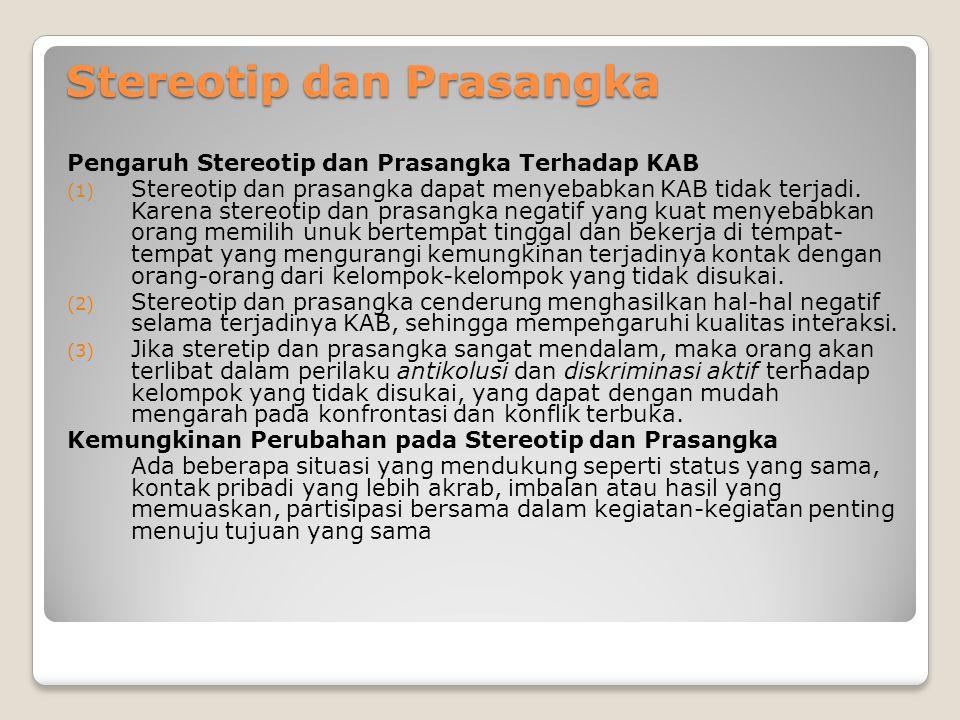 Stereotip dan Prasangka Pengaruh Stereotip dan Prasangka Terhadap KAB (1) Stereotip dan prasangka dapat menyebabkan KAB tidak terjadi. Karena stereoti