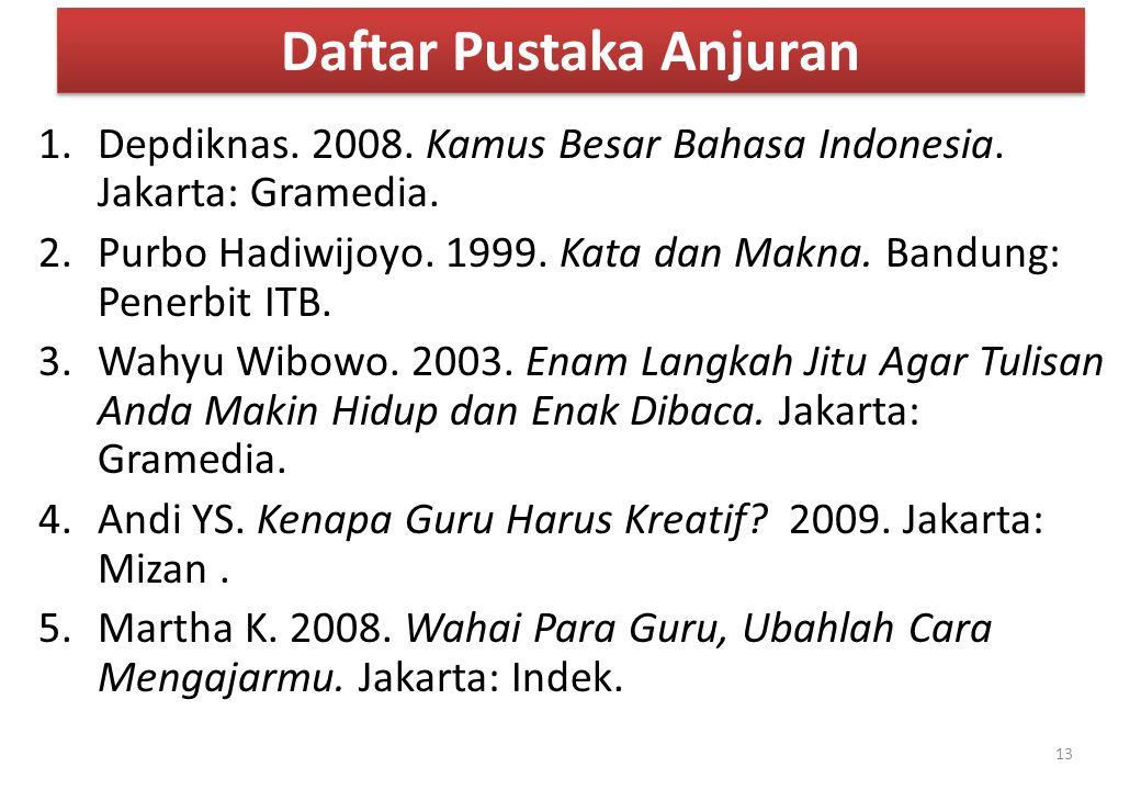 Daftar Pustaka Anjuran 1.Depdiknas. 2008. Kamus Besar Bahasa Indonesia. Jakarta: Gramedia. 2.Purbo Hadiwijoyo. 1999. Kata dan Makna. Bandung: Penerbit