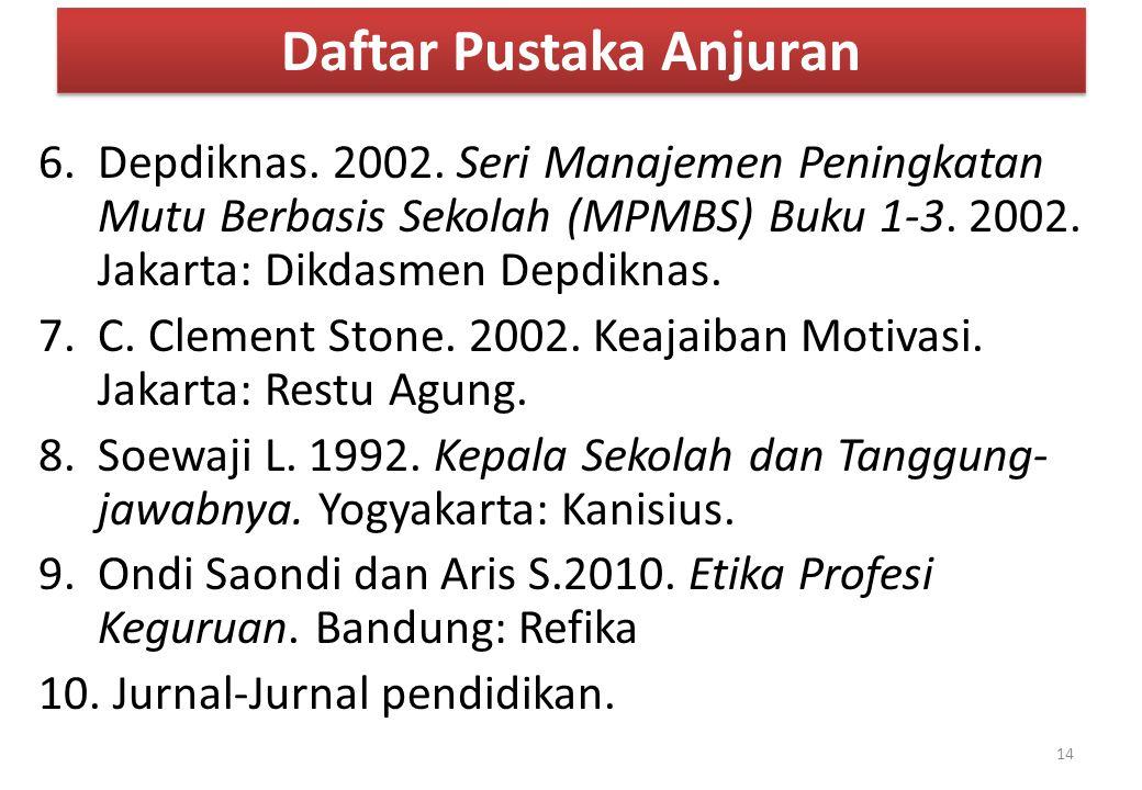 Daftar Pustaka Anjuran 6.Depdiknas. 2002. Seri Manajemen Peningkatan Mutu Berbasis Sekolah (MPMBS) Buku 1-3. 2002. Jakarta: Dikdasmen Depdiknas. 7.C.