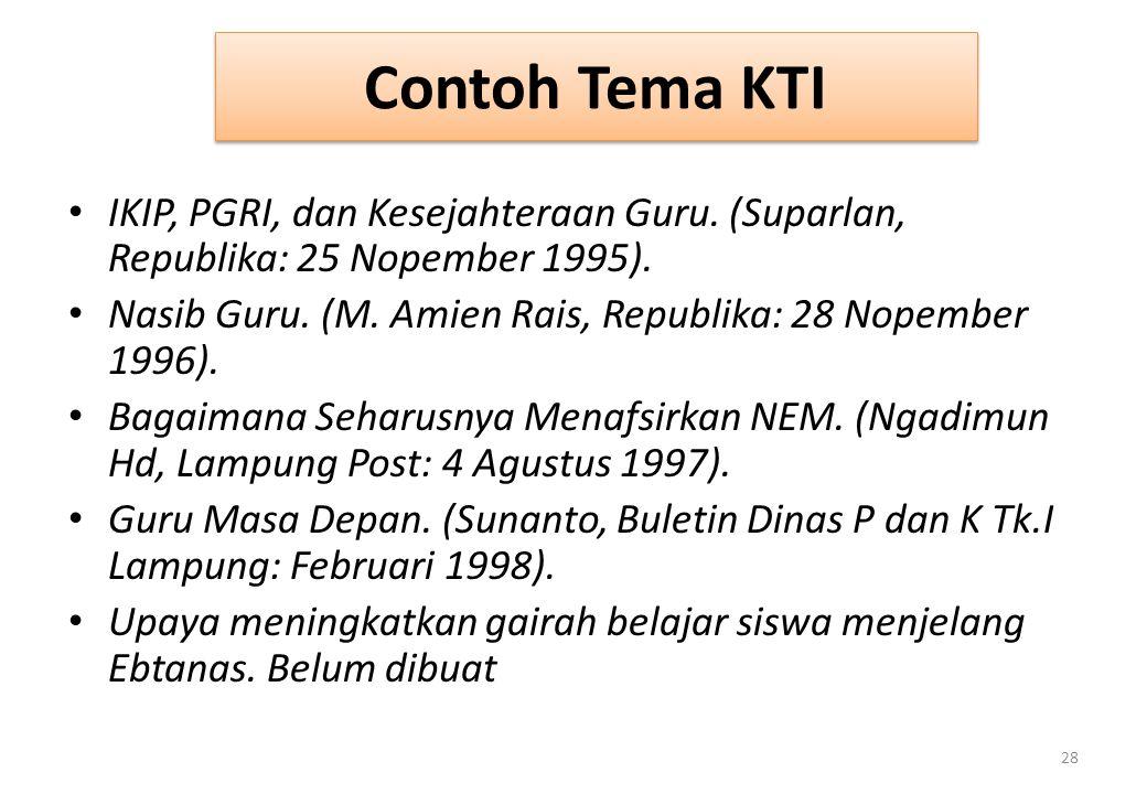 Contoh Tema KTI IKIP, PGRI, dan Kesejahteraan Guru. (Suparlan, Republika: 25 Nopember 1995). Nasib Guru. (M. Amien Rais, Republika: 28 Nopember 1996).