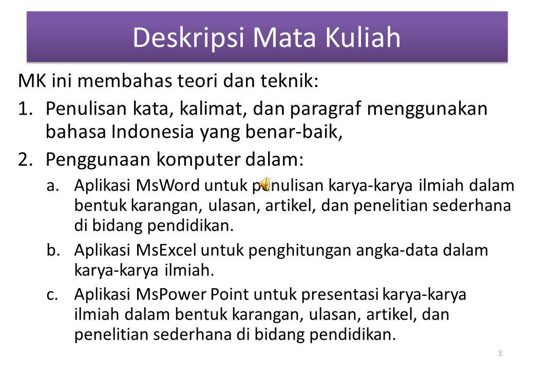 Deskripsi Mata Kuliah MK ini membahas teori dan teknik: 1.Penulisan kata, kalimat, dan paragraf menggunakan bahasa Indonesia yang benar-baik, 2.Penggu