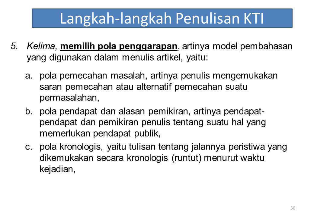 Langkah-langkah Penulisan KTI 5.Kelima, memilih pola penggarapan, artinya model pembahasan yang digunakan dalam menulis artikel, yaitu: a.pola pemecah
