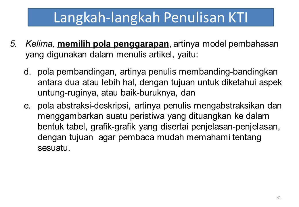Langkah-langkah Penulisan KTI 5.Kelima, memilih pola penggarapan, artinya model pembahasan yang digunakan dalam menulis artikel, yaitu: d.pola pemband