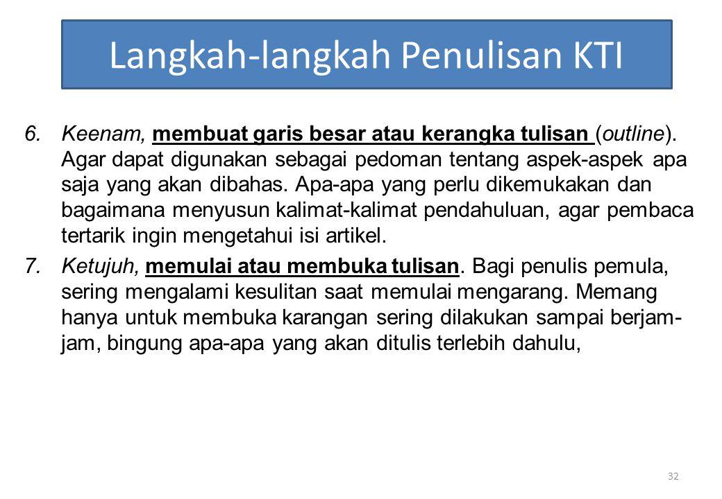 Langkah-langkah Penulisan KTI 6.Keenam, membuat garis besar atau kerangka tulisan (outline). Agar dapat digunakan sebagai pedoman tentang aspek-aspek