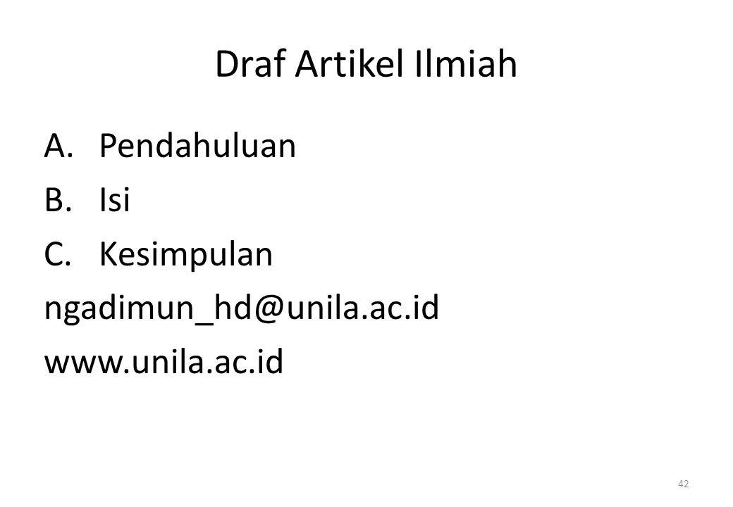 Draf Artikel Ilmiah A.Pendahuluan B.Isi C.Kesimpulan ngadimun_hd@unila.ac.id www.unila.ac.id 42