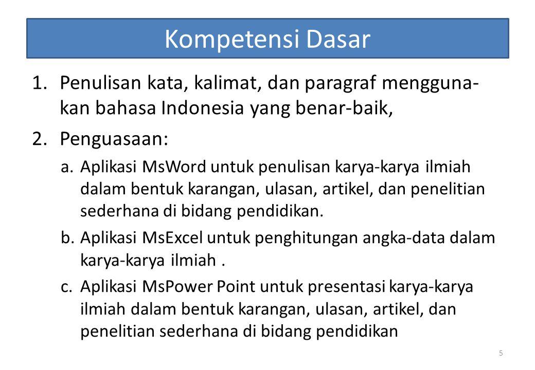 Kompetensi Dasar 1.Penulisan kata, kalimat, dan paragraf mengguna- kan bahasa Indonesia yang benar-baik, 2.Penguasaan: a.Aplikasi MsWord untuk penulis