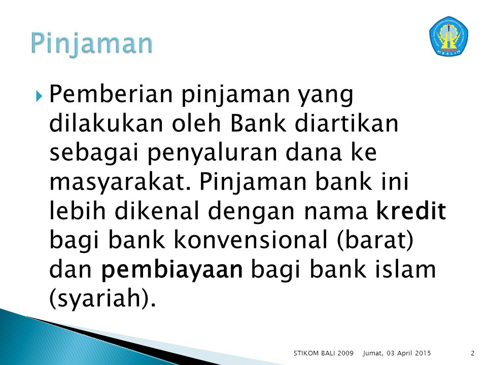  Pemberian pinjaman yang dilakukan oleh Bank diartikan sebagai penyaluran dana ke masyarakat. Pinjaman bank ini lebih dikenal dengan nama kredit bagi