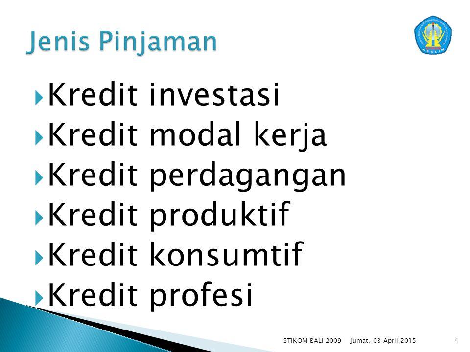 Jumat, 03 April 2015STIKOM BALI 20094  Kredit investasi  Kredit modal kerja  Kredit perdagangan  Kredit produktif  Kredit konsumtif  Kredit prof