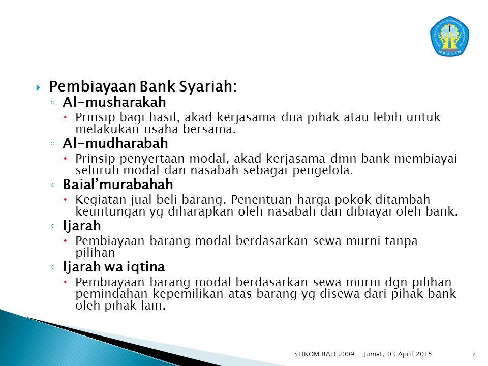  Pembiayaan Bank Syariah: ◦ Al-musharakah  Prinsip bagi hasil, akad kerjasama dua pihak atau lebih untuk melakukan usaha bersama. ◦ Al-mudharabah 