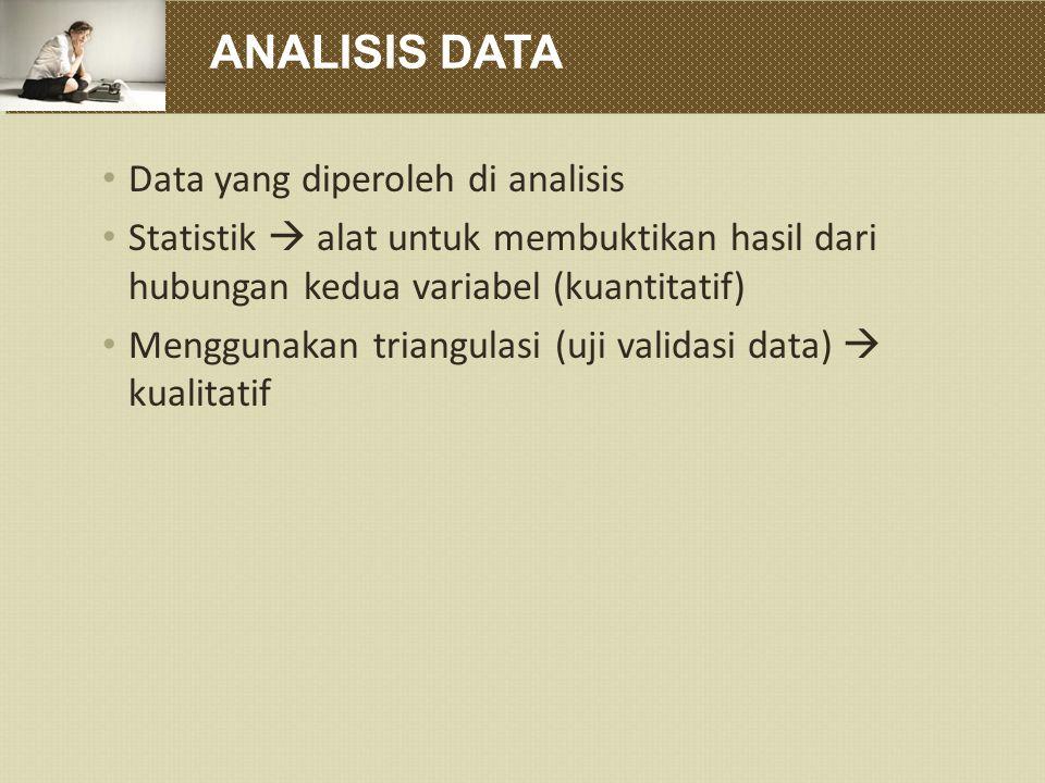 ANALISIS DATA Data yang diperoleh di analisis Statistik  alat untuk membuktikan hasil dari hubungan kedua variabel (kuantitatif) Menggunakan triangulasi (uji validasi data)  kualitatif