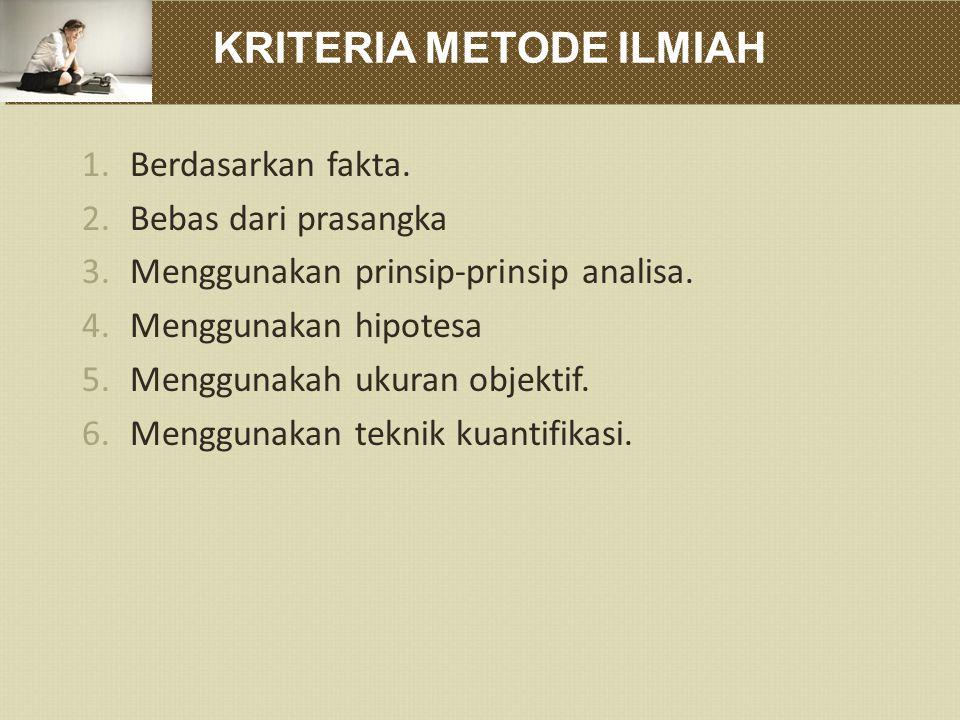 KRITERIA METODE ILMIAH 1.Berdasarkan fakta.