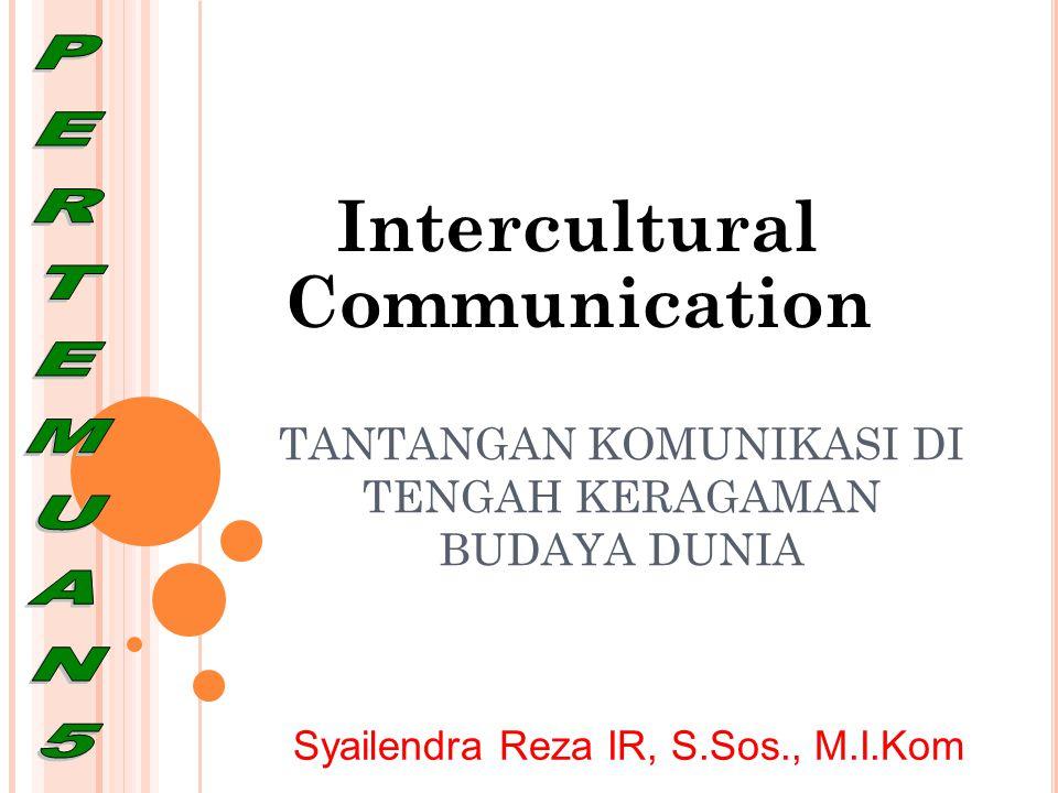 TANTANGAN KOMUNIKASI DI TENGAH KERAGAMAN BUDAYA DUNIA Intercultural Communication Syailendra Reza IR, S.Sos., M.I.Kom