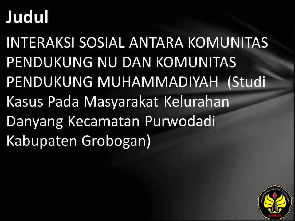 Judul INTERAKSI SOSIAL ANTARA KOMUNITAS PENDUKUNG NU DAN KOMUNITAS PENDUKUNG MUHAMMADIYAH (Studi Kasus Pada Masyarakat Kelurahan Danyang Kecamatan Purwodadi Kabupaten Grobogan)
