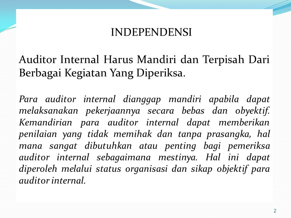 2 INDEPENDENSI Auditor Internal Harus Mandiri dan Terpisah Dari Berbagai Kegiatan Yang Diperiksa.