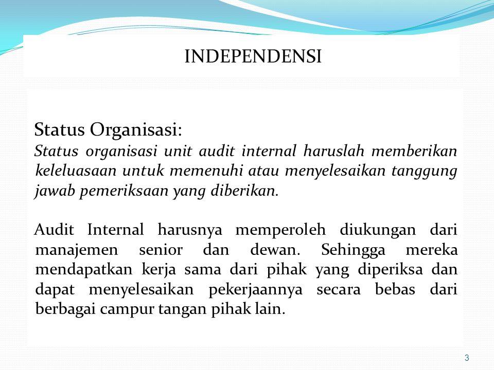 3 Status Organisasi: Status organisasi unit audit internal haruslah memberikan keleluasaan untuk memenuhi atau menyelesaikan tanggung jawab pemeriksaan yang diberikan.