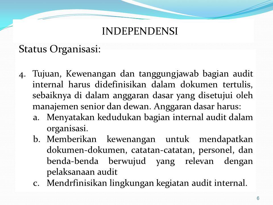 6 Status Organisasi: 4.Tujuan, Kewenangan dan tanggungjawab bagian audit internal harus didefinisikan dalam dokumen tertulis, sebaiknya di dalam anggaran dasar yang disetujui oleh manajemen senior dan dewan.