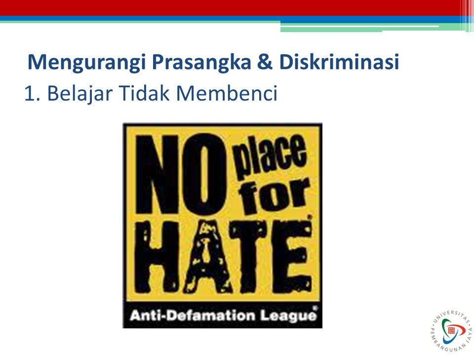 Mengurangi Prasangka & Diskriminasi 1. Belajar Tidak Membenci
