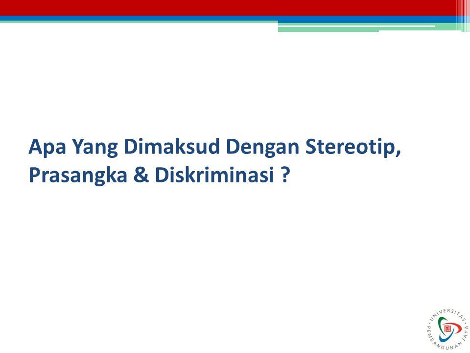 Stereotip: Keyakinan (beliefs) bahwa semua anggota kelompok sosial tertentu mempunyai karakteristik yang sama.