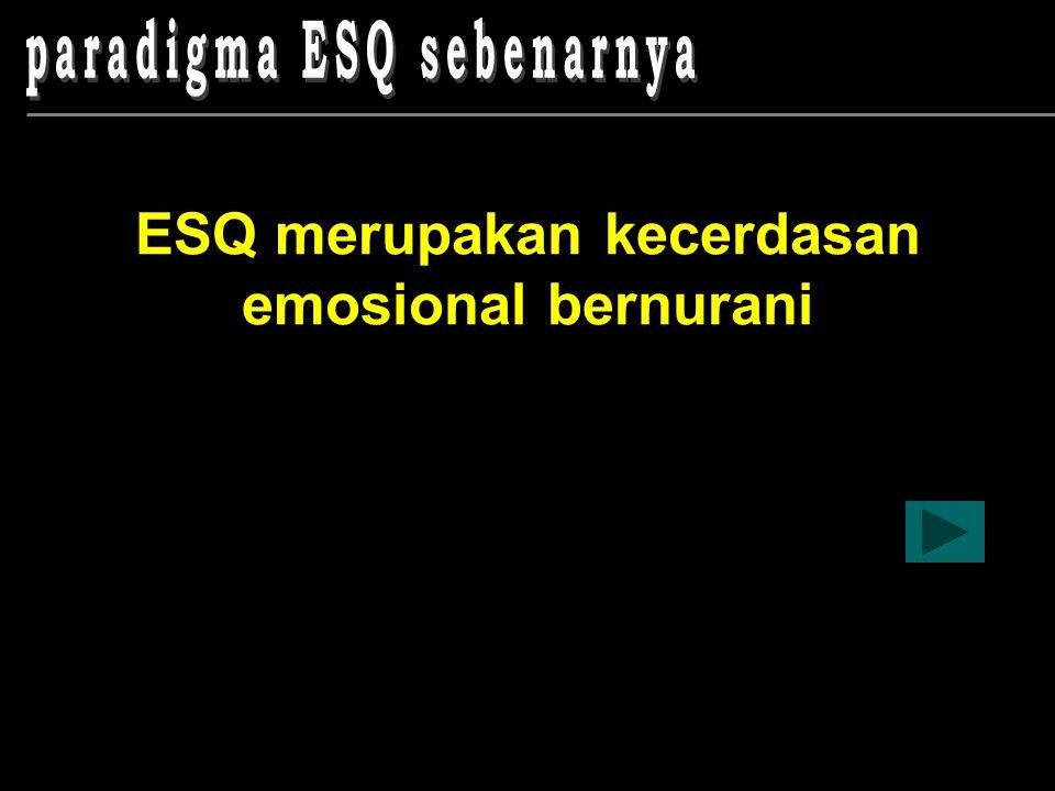 ESQ merupakan kecerdasan emosional bernurani