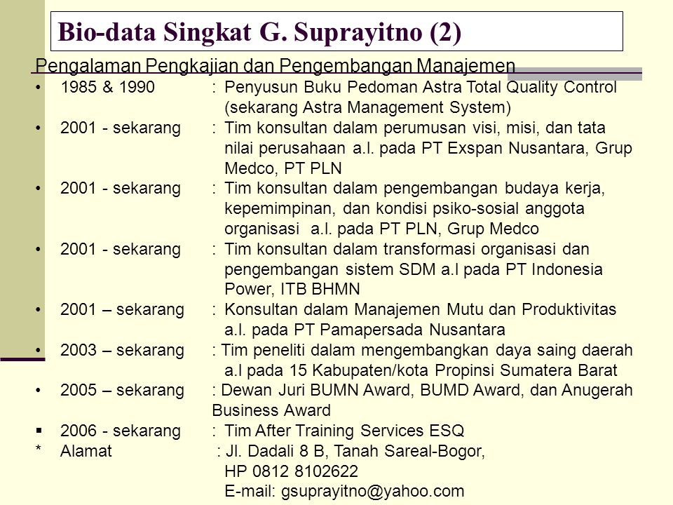 Bio-data Singkat G. Suprayitno (2) Pengalaman Pengkajian dan Pengembangan Manajemen 1985 & 1990: Penyusun Buku Pedoman Astra Total Quality Control (se