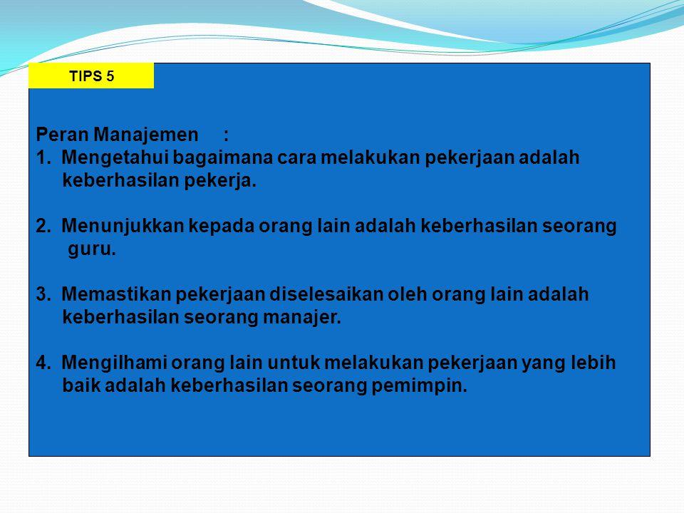 Peran Manajemen : 1.Mengetahui bagaimana cara melakukan pekerjaan adalah keberhasilan pekerja.