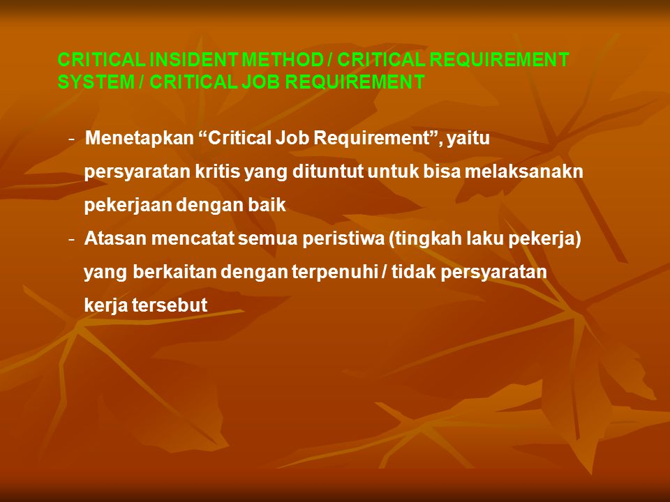 "CRITICAL INSIDENT METHOD / CRITICAL REQUIREMENT SYSTEM / CRITICAL JOB REQUIREMENT - Menetapkan ""Critical Job Requirement"", yaitu persyaratan kritis ya"