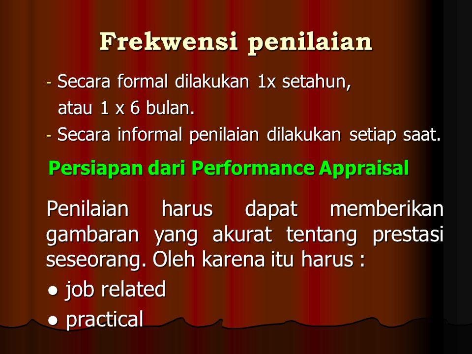 CRITICAL INSIDENT METHOD / CRITICAL REQUIREMENT SYSTEM / CRITICAL JOB REQUIREMENT - Menetapkan Critical Job Requirement , yaitu persyaratan kritis yang dituntut untuk bisa melaksanakn pekerjaan dengan baik - Atasan mencatat semua peristiwa (tingkah laku pekerja) yang berkaitan dengan terpenuhi / tidak persyaratan kerja tersebut
