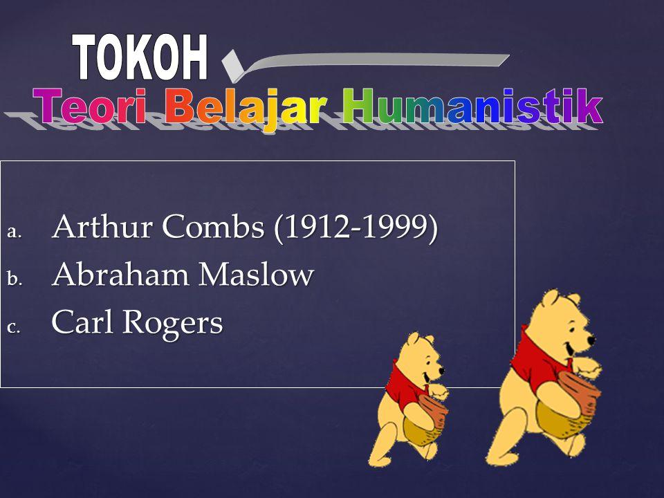 a. Arthur Combs (1912-1999) b. Abraham Maslow c. Carl Rogers