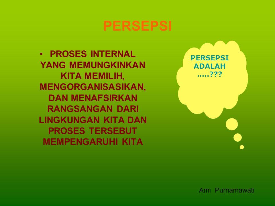 PERSEPSI PROSES INTERNAL YANG MEMUNGKINKAN KITA MEMILIH, MENGORGANISASIKAN, DAN MENAFSIRKAN RANGSANGAN DARI LINGKUNGAN KITA DAN PROSES TERSEBUT MEMPENGARUHI KITA PERSEPSI ADALAH ….. .