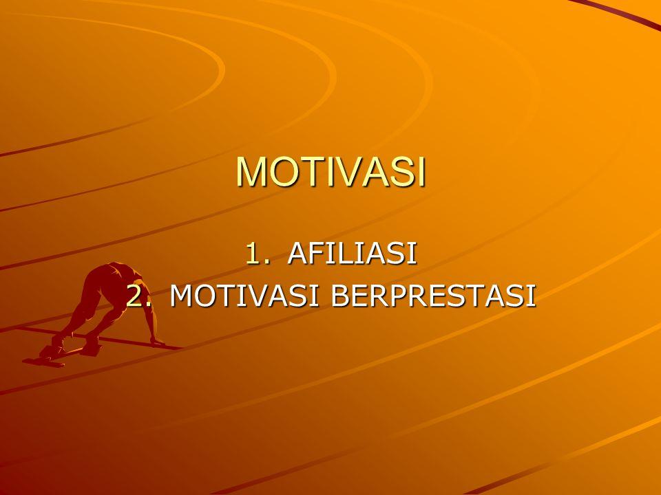 MOTIVASI 1.AFILIASI 2.MOTIVASI BERPRESTASI
