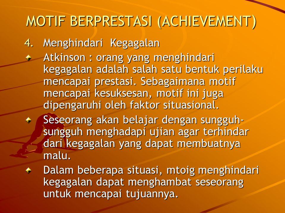 MOTIF BERPRESTASI (ACHIEVEMENT ) 4.Menghindari Kegagalan Atkinson : orang yang menghindari kegagalan adalah salah satu bentuk perilaku mencapai prestasi.