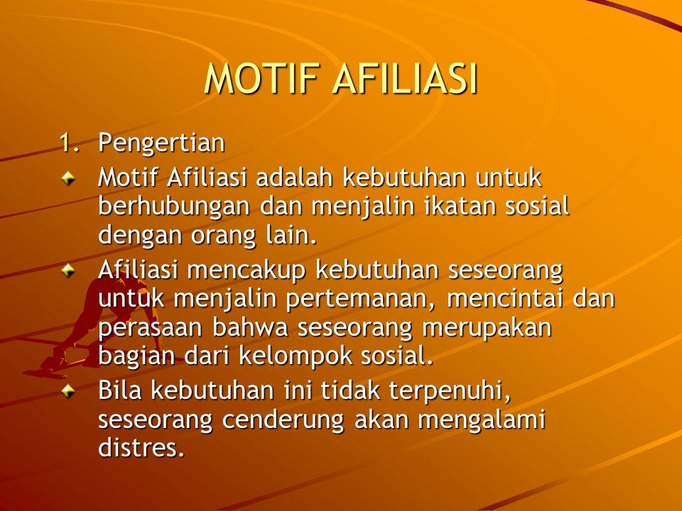 MOTIF AFILIASI 1.Pengertian Motif Afiliasi adalah kebutuhan untuk berhubungan dan menjalin ikatan sosial dengan orang lain. Afiliasi mencakup kebutuha