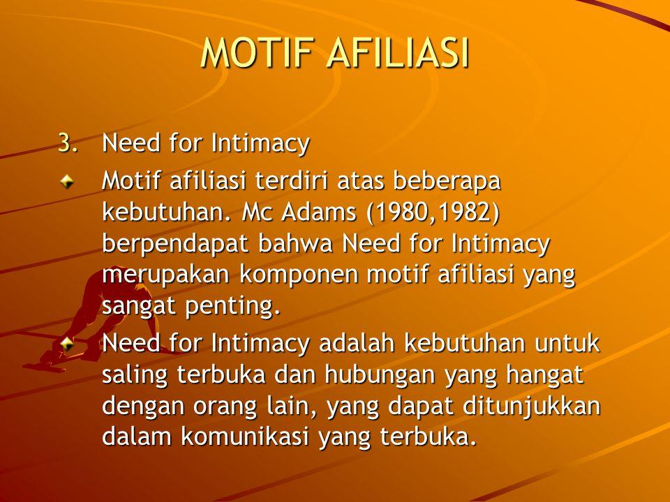 MOTIF AFILIASI 3.Need for Intimacy Motif afiliasi terdiri atas beberapa kebutuhan. Mc Adams (1980,1982) berpendapat bahwa Need for Intimacy merupakan