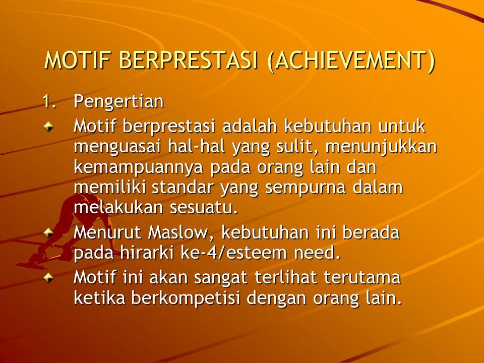MOTIF BERPRESTASI (ACHIEVEMENT ) 1.Pengertian Motif berprestasi adalah kebutuhan untuk menguasai hal-hal yang sulit, menunjukkan kemampuannya pada ora