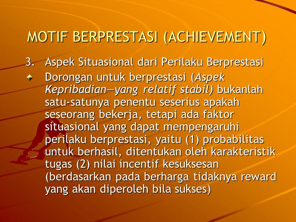 MOTIF BERPRESTASI (ACHIEVEMENT ) 3.Aspek Situasional dari Perilaku Berprestasi Dorongan untuk berprestasi (Aspek Kepribadian—yang relatif stabil) buka