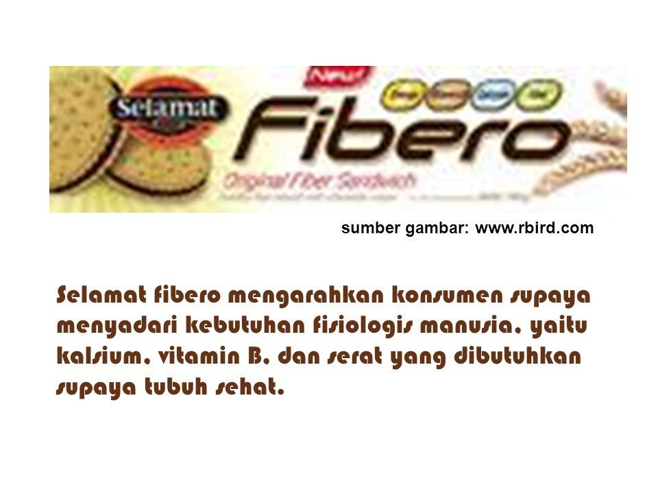 sumber gambar: www.rbird.com Selamat fibero mengarahkan konsumen supaya menyadari kebutuhan fisiologis manusia, yaitu kalsium, vitamin B, dan serat ya