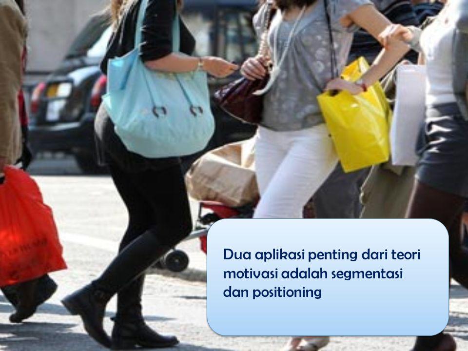 Dua aplikasi penting dari teori motivasi adalah segmentasi dan positioning