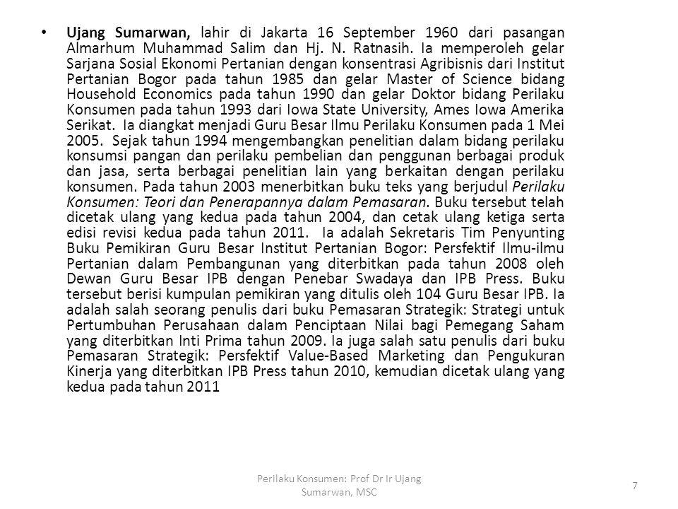 Ujang Sumarwan, lahir di Jakarta 16 September 1960 dari pasangan Almarhum Muhammad Salim dan Hj. N. Ratnasih. Ia memperoleh gelar Sarjana Sosial Ekono