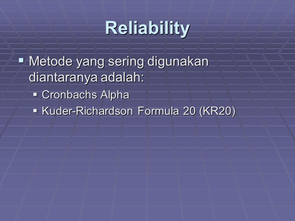 Reliability  Metode yang sering digunakan diantaranya adalah:  Cronbachs Alpha  Kuder-Richardson Formula 20 (KR20)