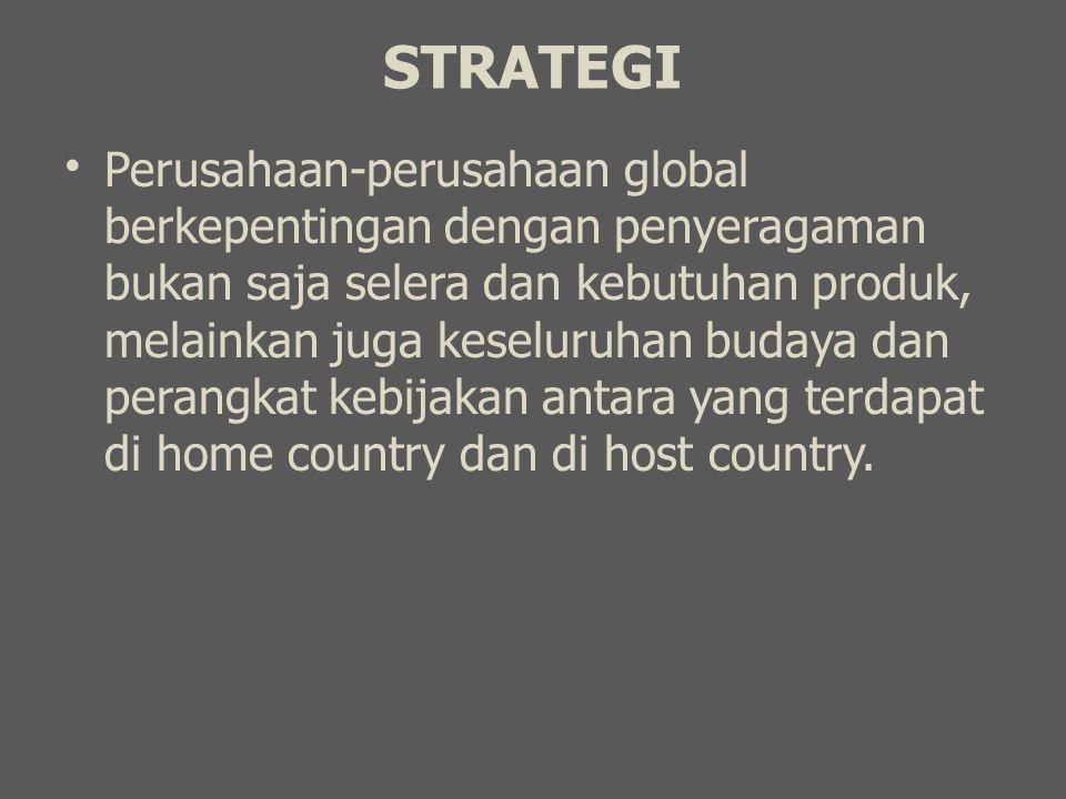 STRATEGI Perusahaan-perusahaan global berkepentingan dengan penyeragaman bukan saja selera dan kebutuhan produk, melainkan juga keseluruhan budaya dan