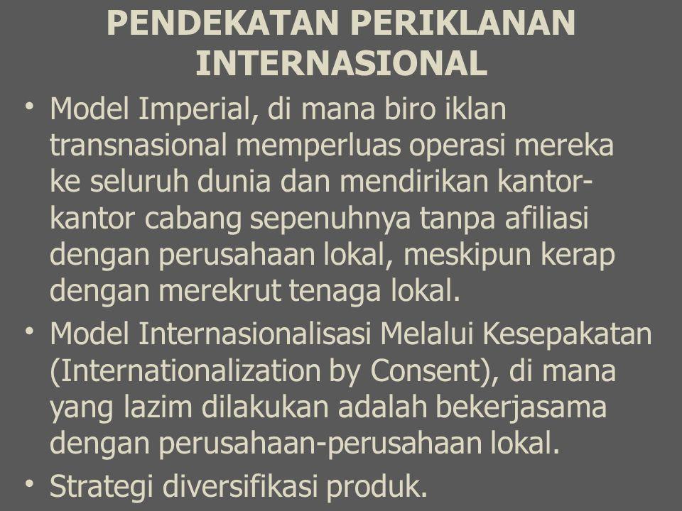 PENDEKATAN PERIKLANAN INTERNASIONAL Model Imperial, di mana biro iklan transnasional memperluas operasi mereka ke seluruh dunia dan mendirikan kantor-