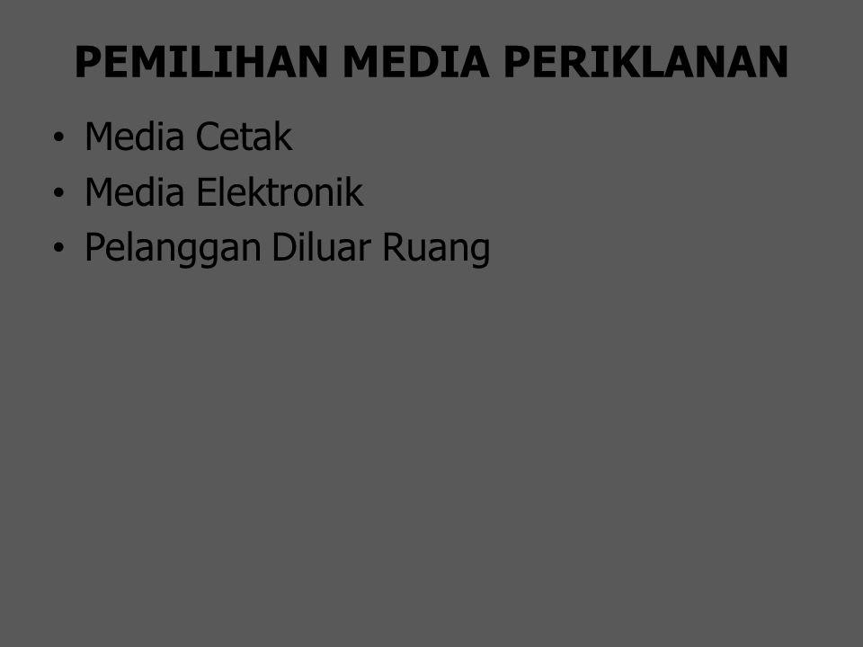 PEMILIHAN MEDIA PERIKLANAN Media Cetak Media Elektronik Pelanggan Diluar Ruang