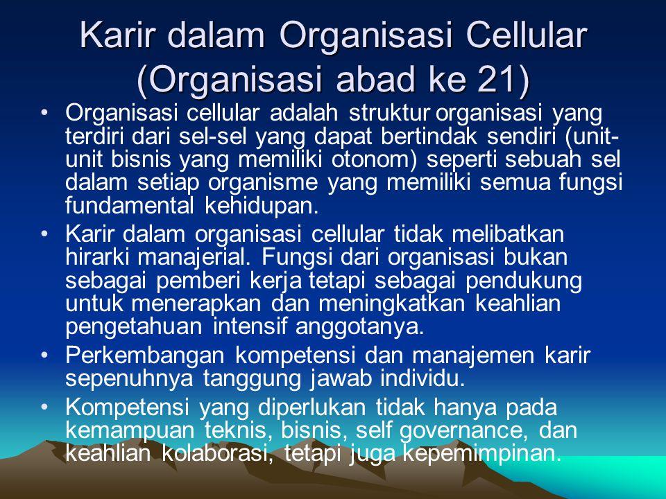 Karir dalam Organisasi Cellular (Organisasi abad ke 21) Organisasi cellular adalah struktur organisasi yang terdiri dari sel-sel yang dapat bertindak