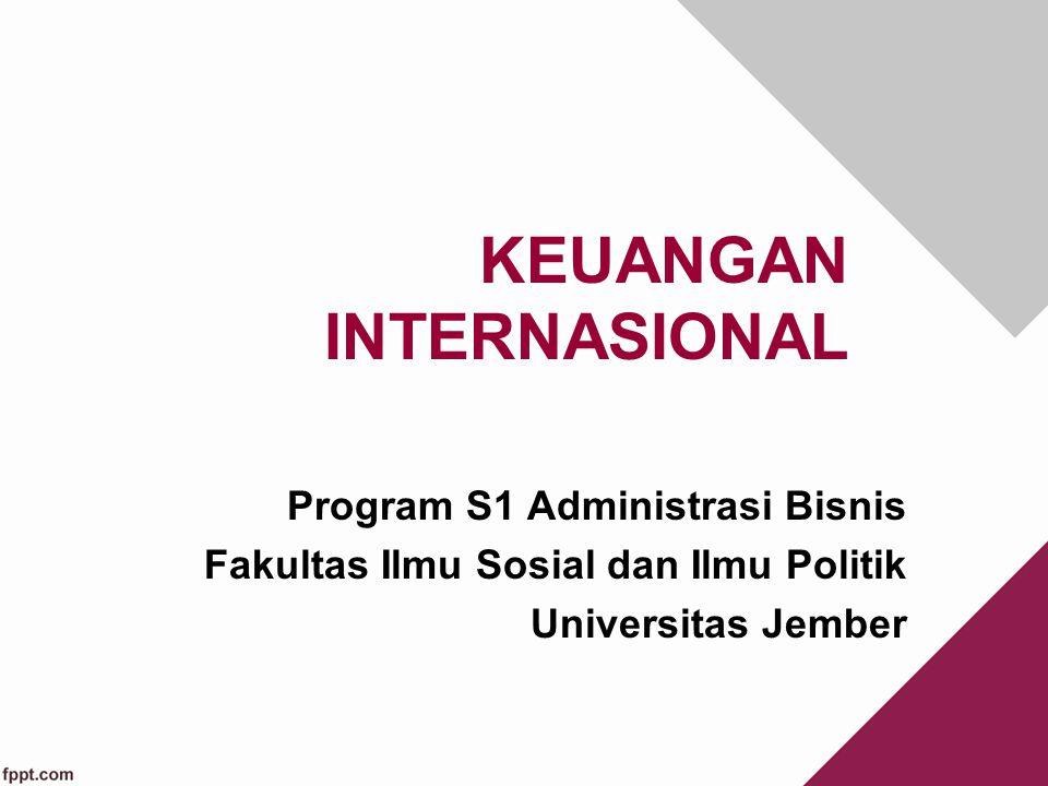 Program S1 Administrasi Bisnis Fakultas Ilmu Sosial dan Ilmu Politik Universitas Jember KEUANGAN INTERNASIONAL